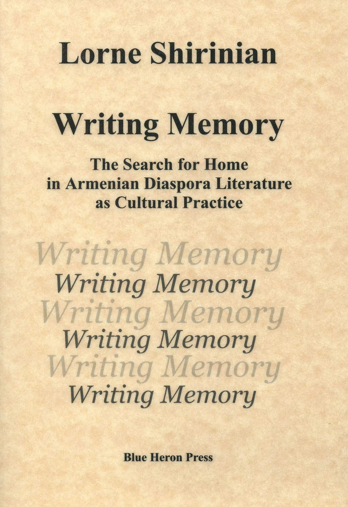 WRITING MEMORY: The Search for Home in Armenian Diaspora Literature as Cultural Practice