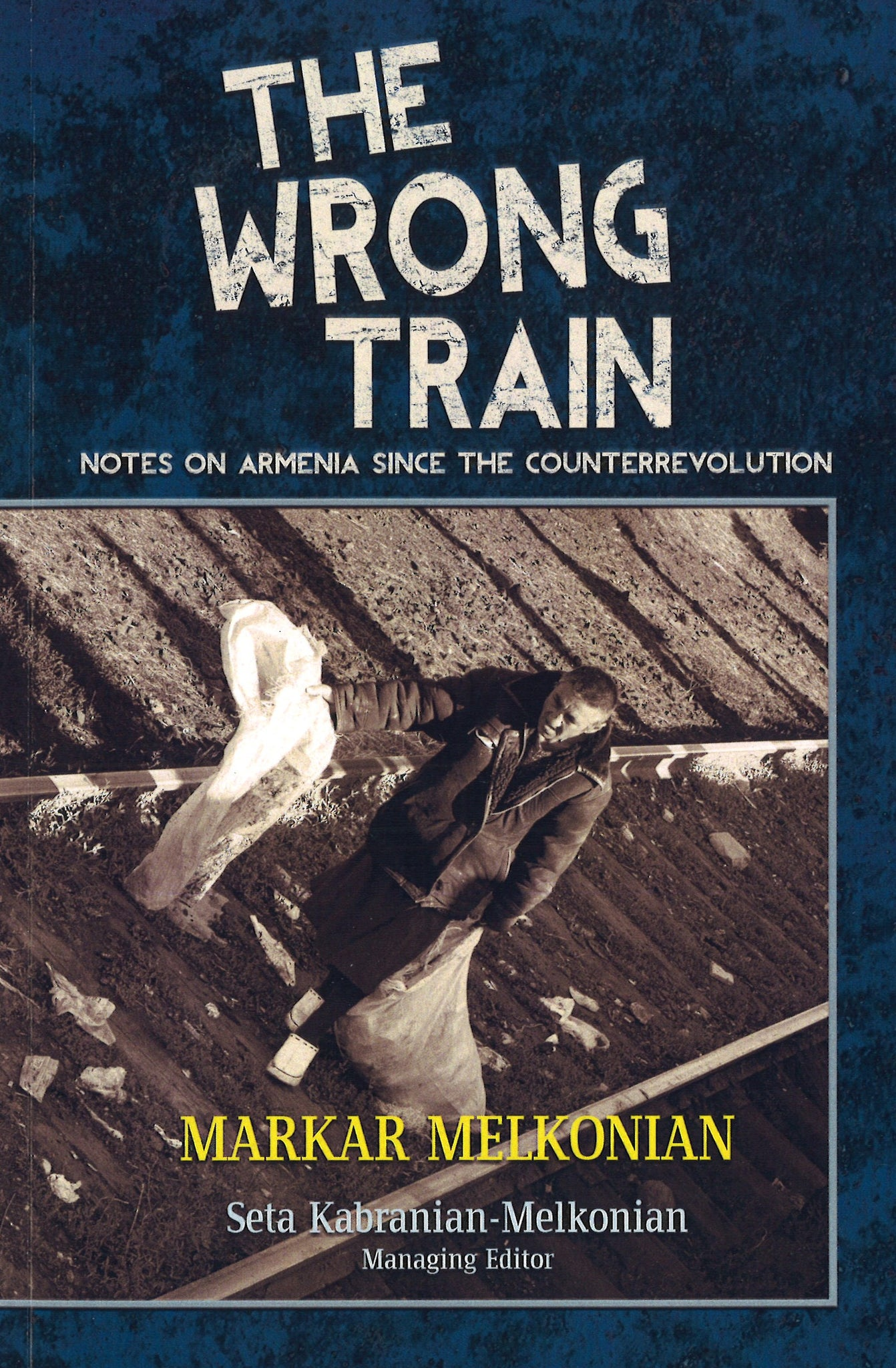 WRONG TRAIN: Notes on Armenia Since the Counterrevoltion