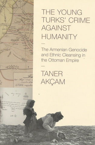 YOUNG TURKS' CRIME AGAINST HUMANITY The Armenian Genocide and Ethnic Cleansing in the Ottoman Empire