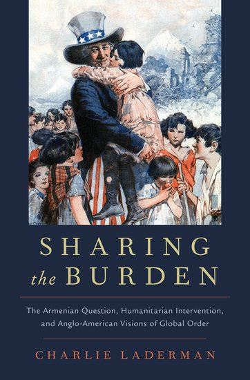 SHARING THE BURDEN: The Armenian Question, Humanitarian Intervention and Anglo-American Visions of Global Orderi