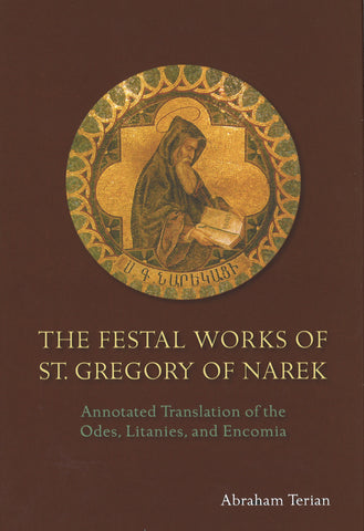 FESTAL WORKS OF ST. GREGORY OF NAREK:  Annotated Translation of the Odes, Litanies, and Encomia