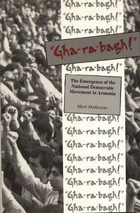 GHA-RA-BAGH!: THE EMERGENCE OF THE NATIONAL DEMOCRATIC MOVEMENT IN ARMENIA
