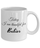 Thankful for Babies  11 oz Mug