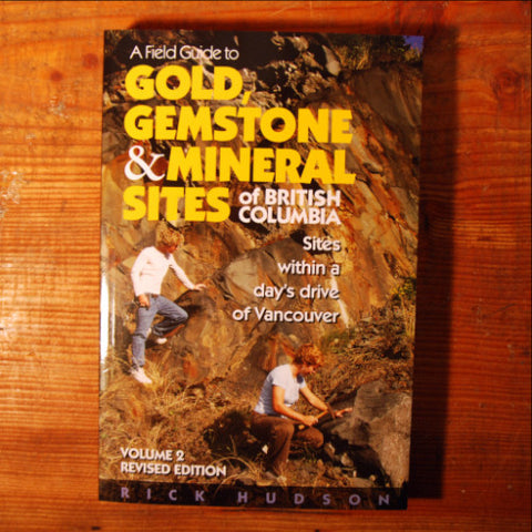 Field Guide to Gold, Gemstone & Mineral Sites of BC