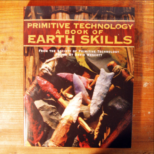 Primitive Technology; A Book of Earth Skills - David Wescott