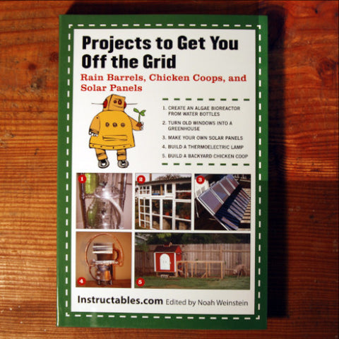 Projects to Get You Off the Grid - Noah Weinstein