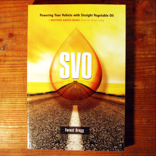 SVO; Powering Your Vehicle with Straight Vegetable Oil