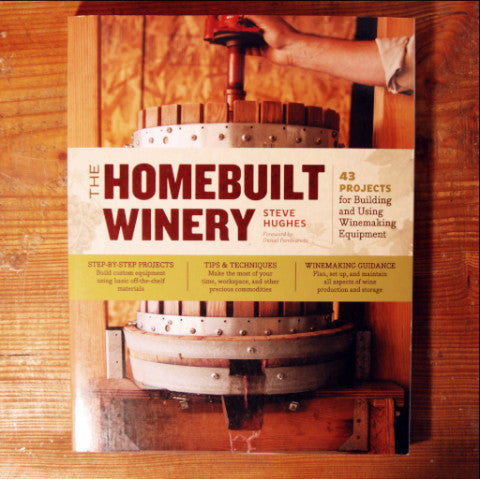 The Homebuilt Winery; 43 Projects - Steve Hughes