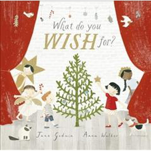 What Do You Wish For? by Jane Godwin & Anna Wright-Jack & Willow