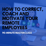 How to Coach, Correct, and Motivate Your Remote Employees Online Masterclass [Perpetual Access Download]