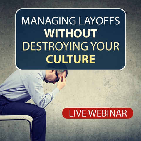 Managing Layoffs Without Destroying Your Culture [JULY 24TH, 1-2 PM EST]
