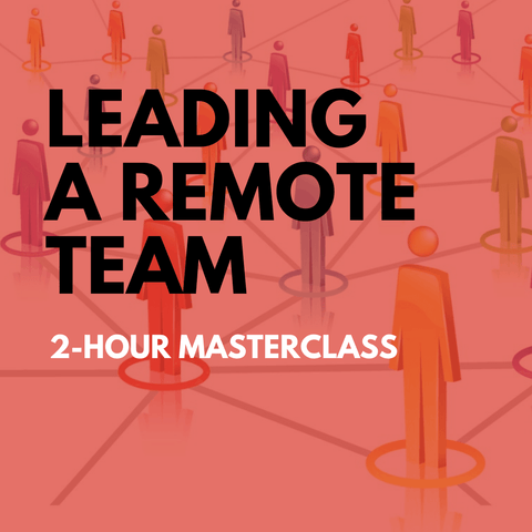 Leading a Remote Team Online Masterclass (On-Demand Recording)