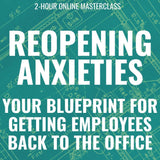 Reopening Anxieties: Your Blueprint For Getting Employees Back To The Office Online Masterclass [JULY 9TH, 1-3 PM EASTERN]