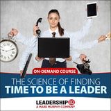 The Science of Finding Time to Be a Leader Online Course