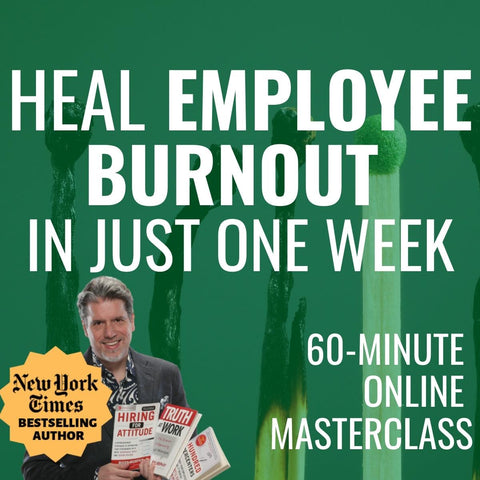 Heal Employee Burnout In Just One Week [JULY 30TH, 1-2 PM EASTERN]