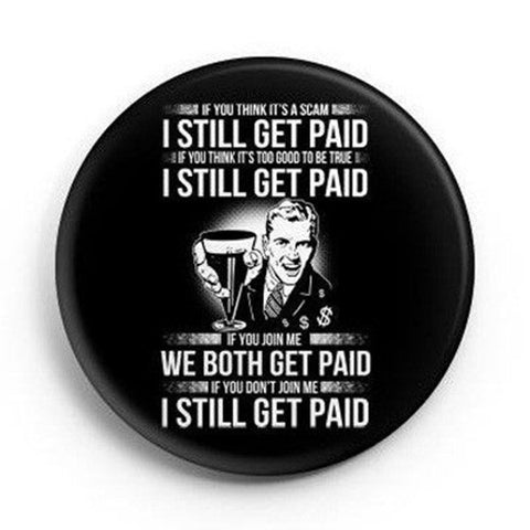 I Still Get Paid - Button - My MLM Shop