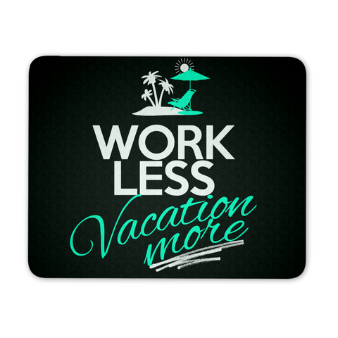 Work Less, Vacation More - Mousepad - My MLM Shop