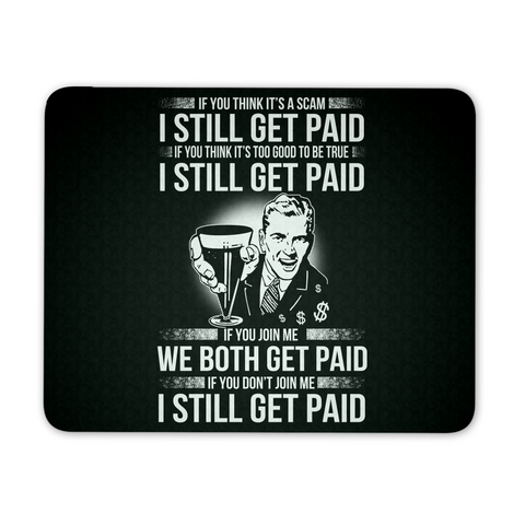 I Still Get Paid - Mousepad - My MLM Shop
