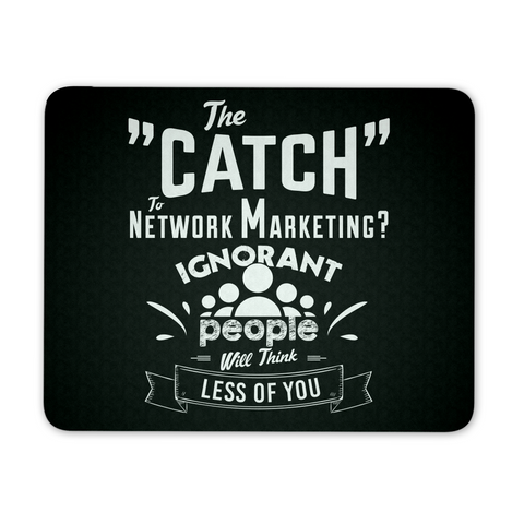 The Catch To Network Marketing - Mousepad - My MLM Shop
