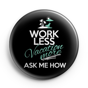 Work Less - Button - My MLM Shop