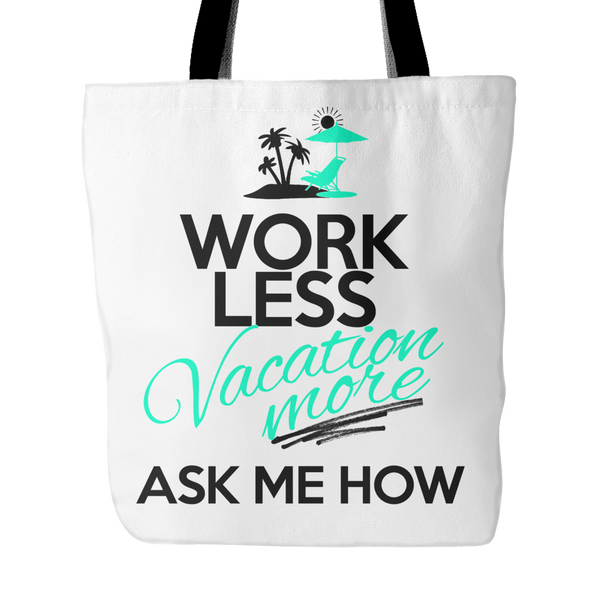 Work less, Vacation More - Tote Bag - My MLM Shop