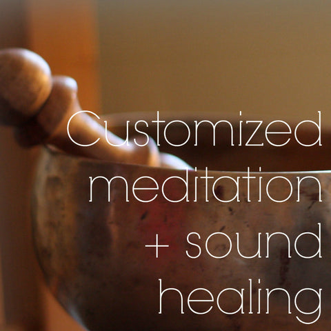 Customized meditation + sound healing
