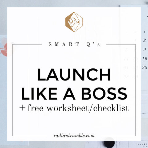 Launch Like A Boss (free worksheet/checklist): Smart Questions Blog + shop radiantrumble.com