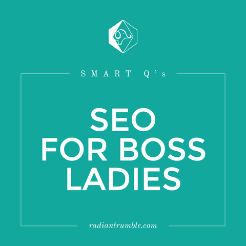 SEO for Boss Ladies: Smart Questions Blog + shop radiantrumble.com