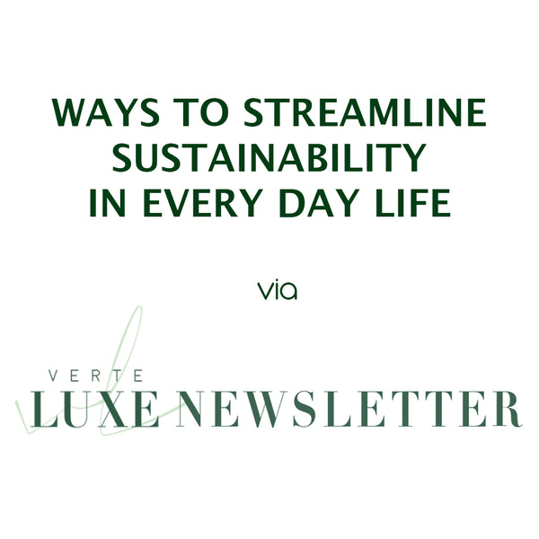 Simple Ways to Live Sustainably via Verte Luxe
