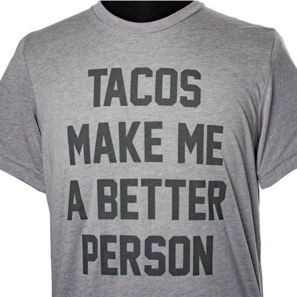 Tacos Make Me A Better Person T-shirt