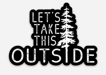 Let's Take this Outside Vinyl Stickers