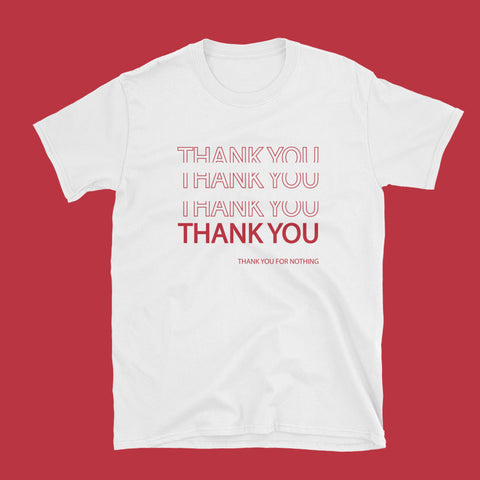 THANK YOU FOR NOTHING Unisex Tee