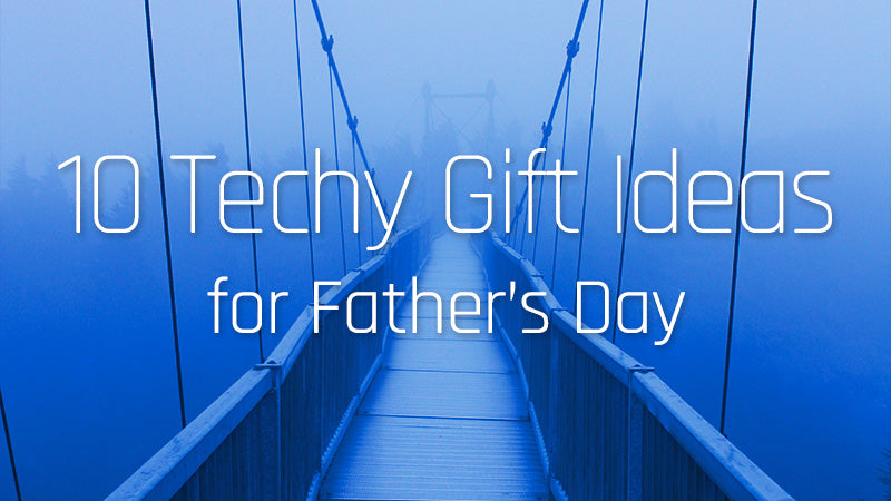 10 Techy Gift Ideas for Father's Day