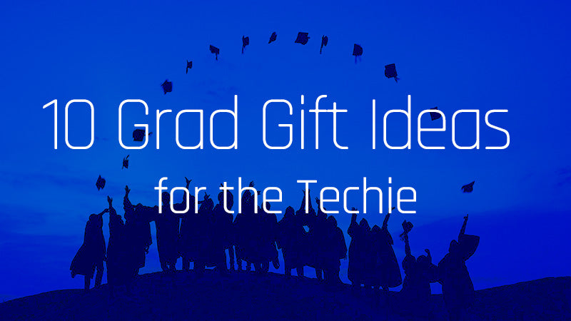 10 Grad Gift Ideas for Techies
