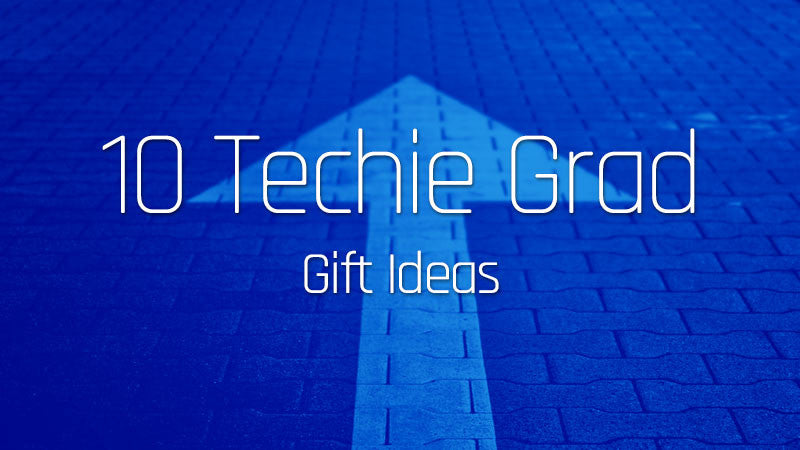 10 Techie Grad Gift Ideas