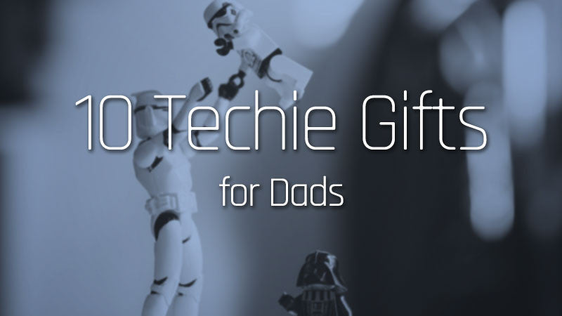 10 Techie Dad Gift Ideas