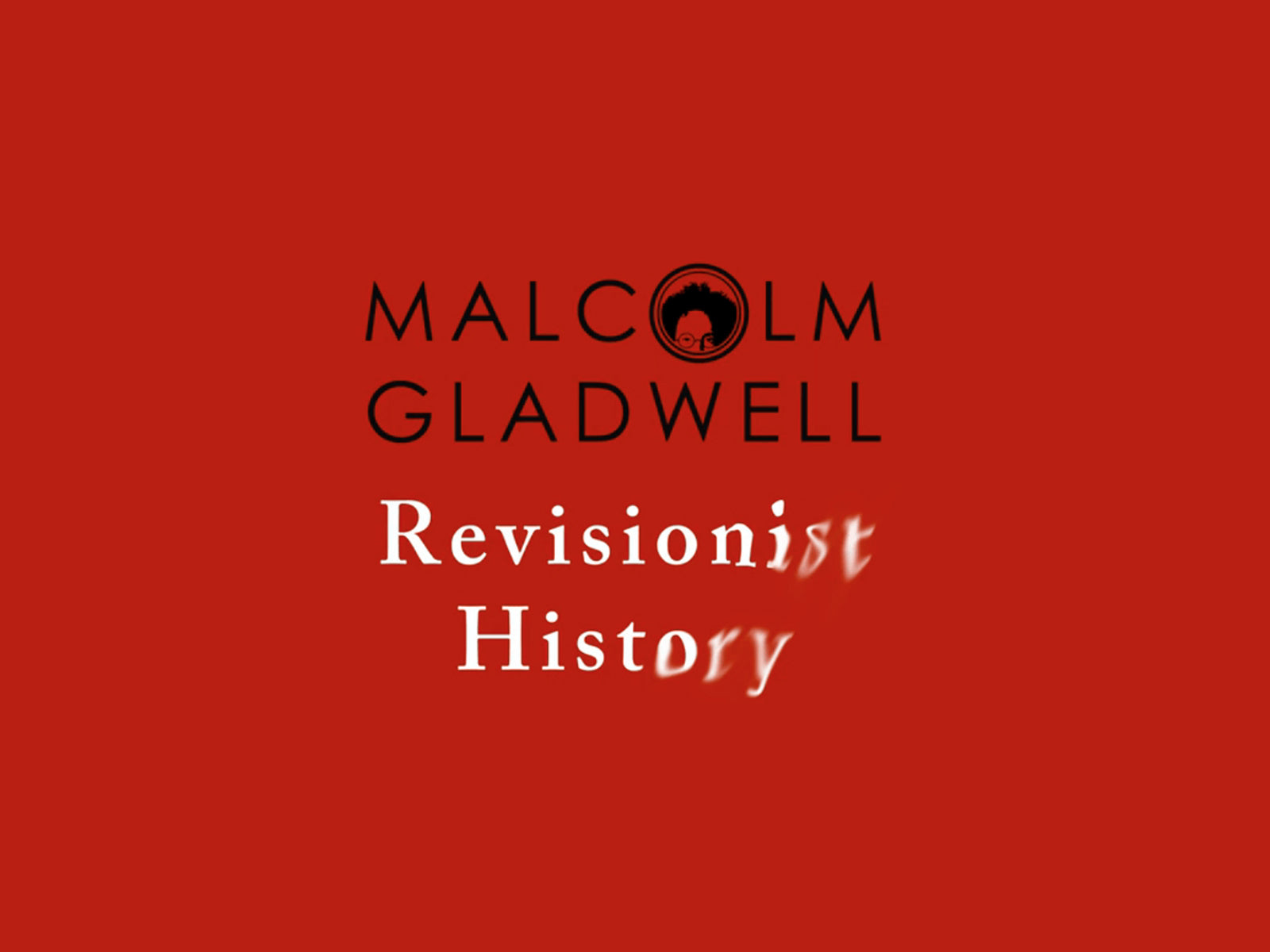 Malcolm Gladwell - Revisionist History Podcast