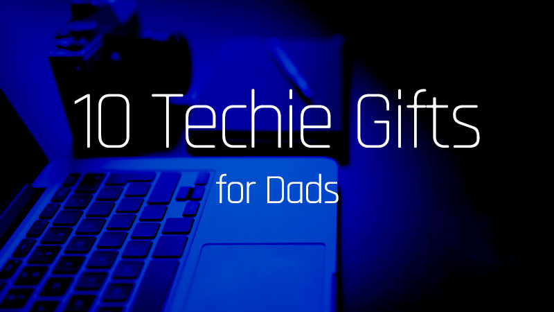 10 Techie Gifts for Dads