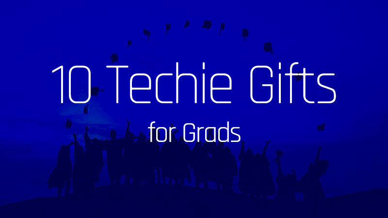 Ten techie gifts for grads