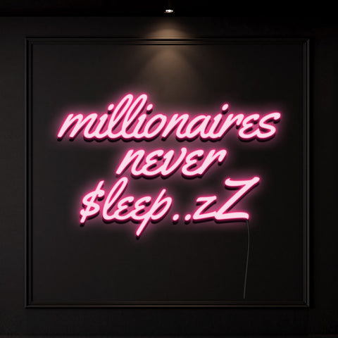'Millionaires Never Sleep..zz' Neon Light