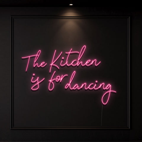 'The Kitchen is Made For Dancing' Neon Light