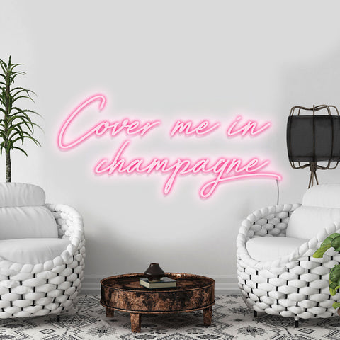 'Cover me in Champagne' Neon Light