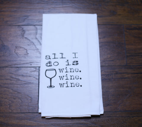 'ALL I DO IS WINE' Kitchen Towel