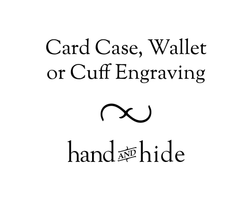 Hand and Hide leather Stock or Custom Engraving for Card Case, Wallet or Cuff
