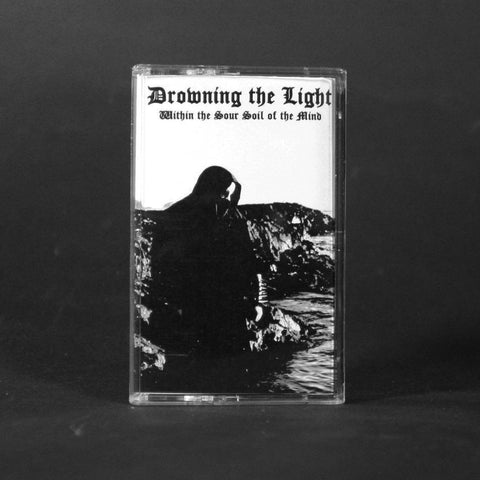 "DROWNING THE LIGHT ""Within the Sour Soul of the Mind"" MC"