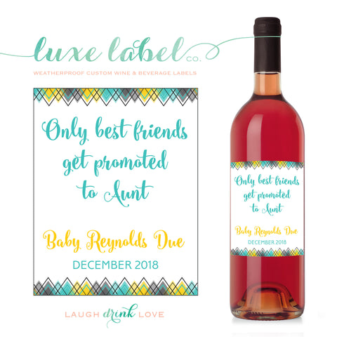Pregnancy Announcement Custom Wine Labels - Gender Reveal Announcement Wine Label - Only Best Friends Get Promoted To Aunt Wine Label - Sip and See