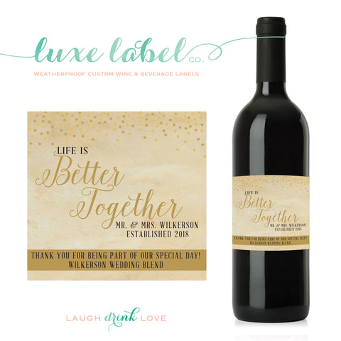 "Life is ""Better Together"" Custom Wine Label - Wedding Wine Bottle Label - Favor - Gift - ""Wedding Centerpiece"""