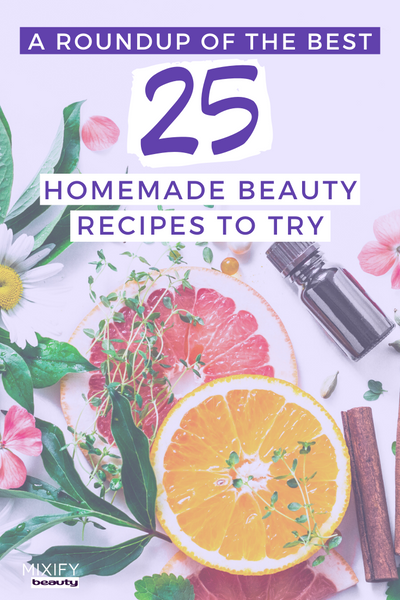The Best 25 Homemade Beauty Recipes to Try
