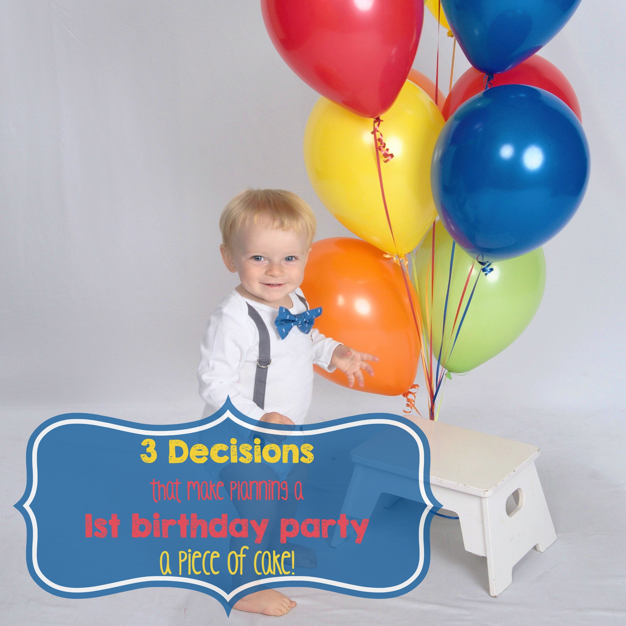 3 Decisions That Will Make Planning A 1st Birthday Party A Piece Of Cake