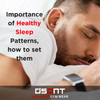 Importance of Healthy Sleep Patterns;  How To Set Them